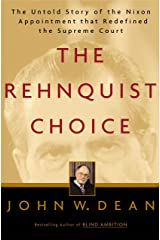 The Rehnquist Choice: The Untold Story of the Nixon Appointment That Redefined the Supreme Court Kindle Edition