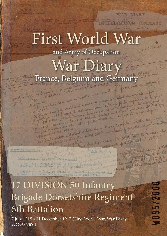 17 Division 50 Infantry Brigade Dorsetshire Regiment 6th Battalion: 7 July 1915 - 31 December 1917 (First World War, War Diary, Wo95/2000) PDF