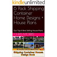 6 Pack Shipping Container Home Designs + House Plans: Our Top 6  Shipping Container House Designs (Shipping Container Homes) (English Edition)