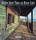 Arizona Ghost Towns and Mining Camps: A Travel Guide to History