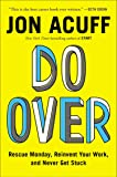 Do Over: Rescue Monday, Reinvent Your Work, and Never Get Stuck^Do Over: Rescue Monday, Reinvent Your Work, and Never Get Stuck