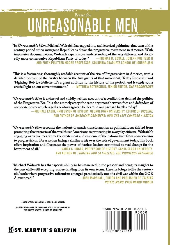 Unreasonable Men: Theodore Roosevelt and the Republican Rebels Who Created  Progressive Politics: Michael Wolraich: 9780230342231: Amazon.com: Books