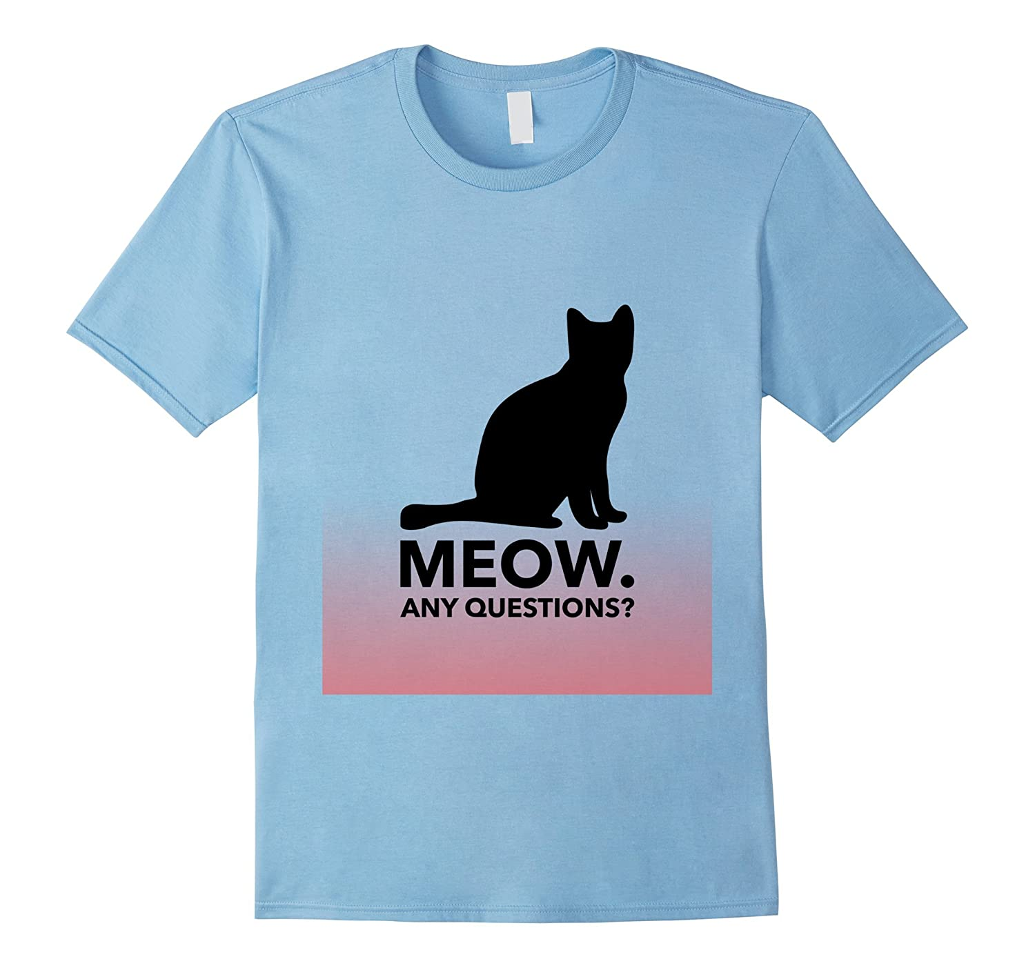Meow Any Questions Cat Attitude Kitty Lover T-shirt