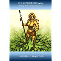 The Heartstone Saga: Book 3: Home of Consequence