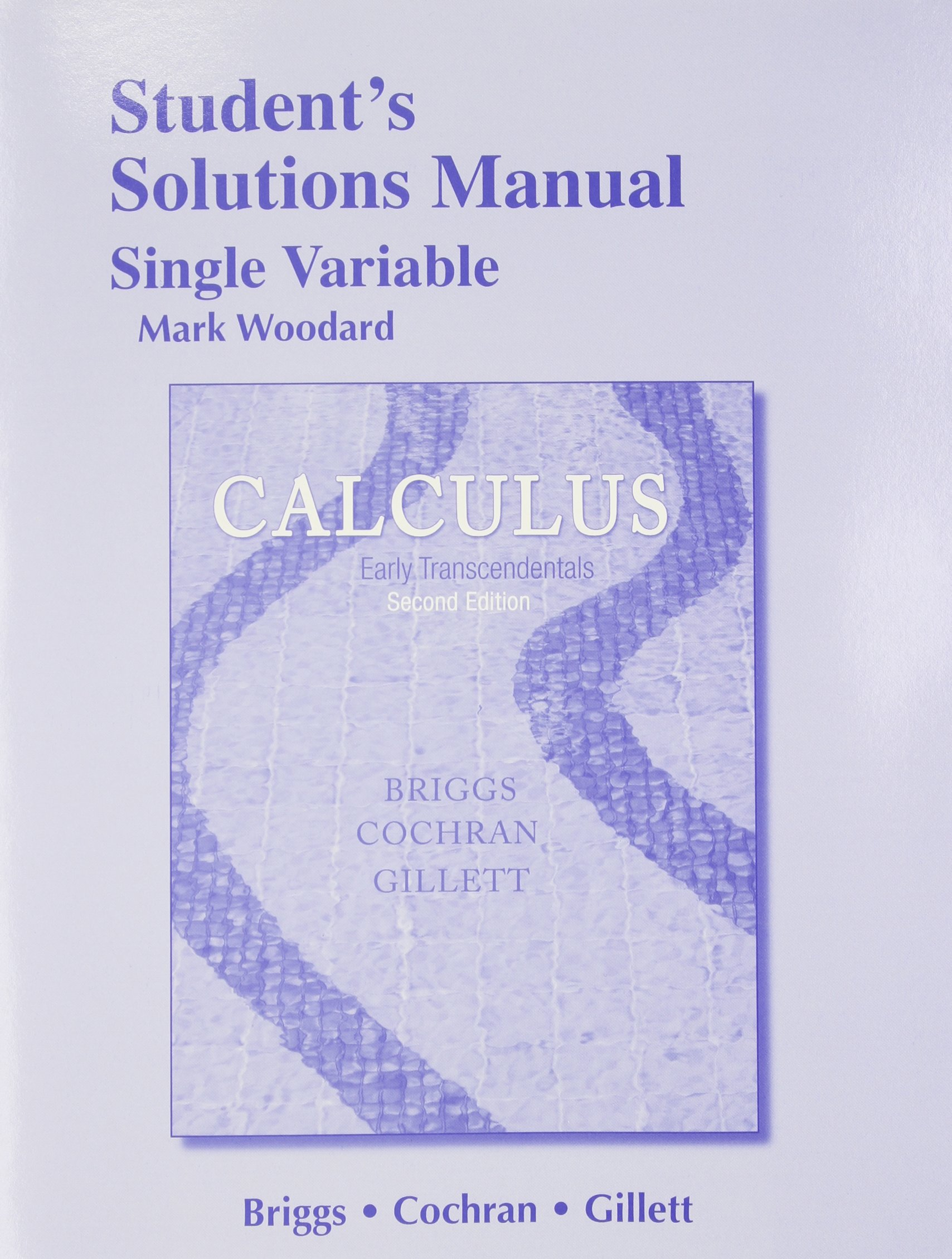 Student Solutions Manual, Single Variable for Calculus: Early  Transcendentals: William L. Briggs, Lyle Cochran, Bernard Gillett:  9780321954329: Books ...