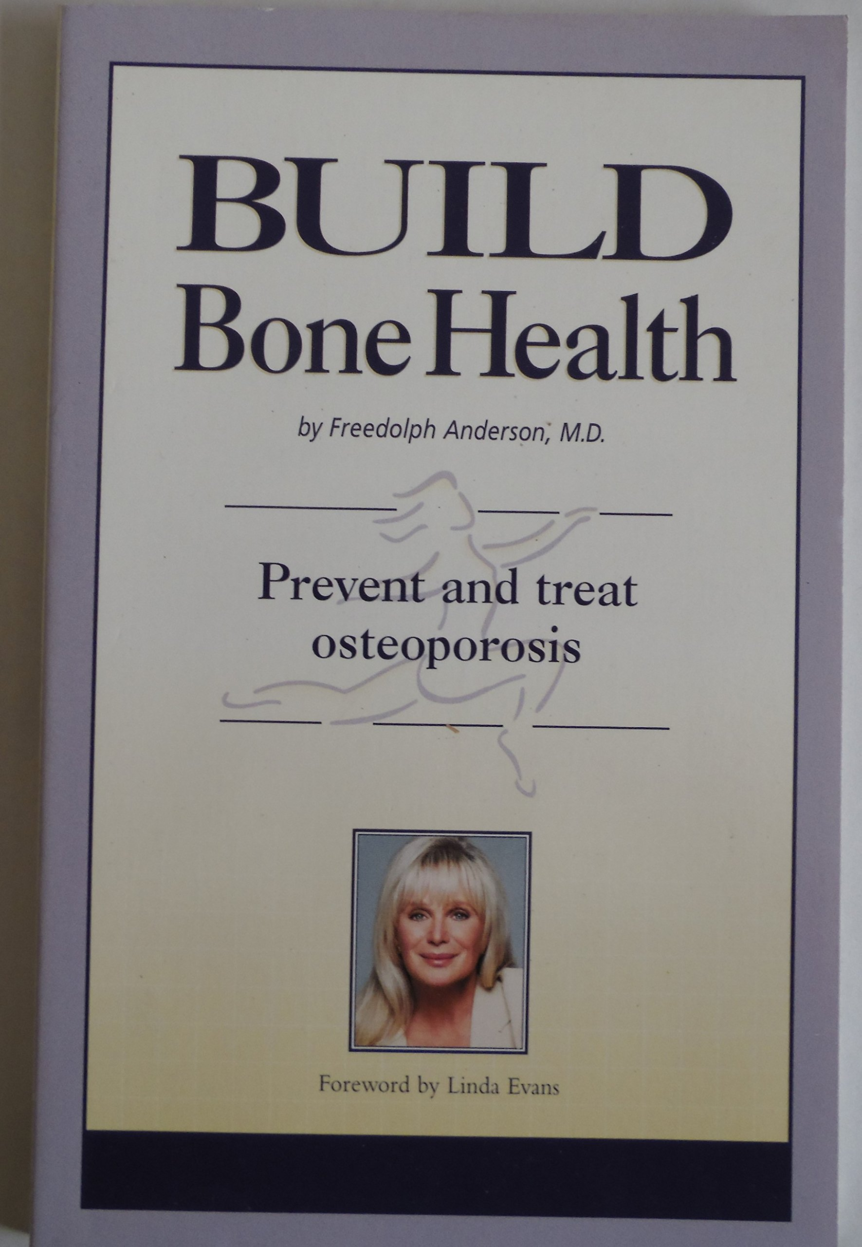 Build Bone Health: Prevent and Treat Osteoporosis Paperback – May 1, 1999 Freedolph Anderson Linda Evans Impakt Communications 1890694223