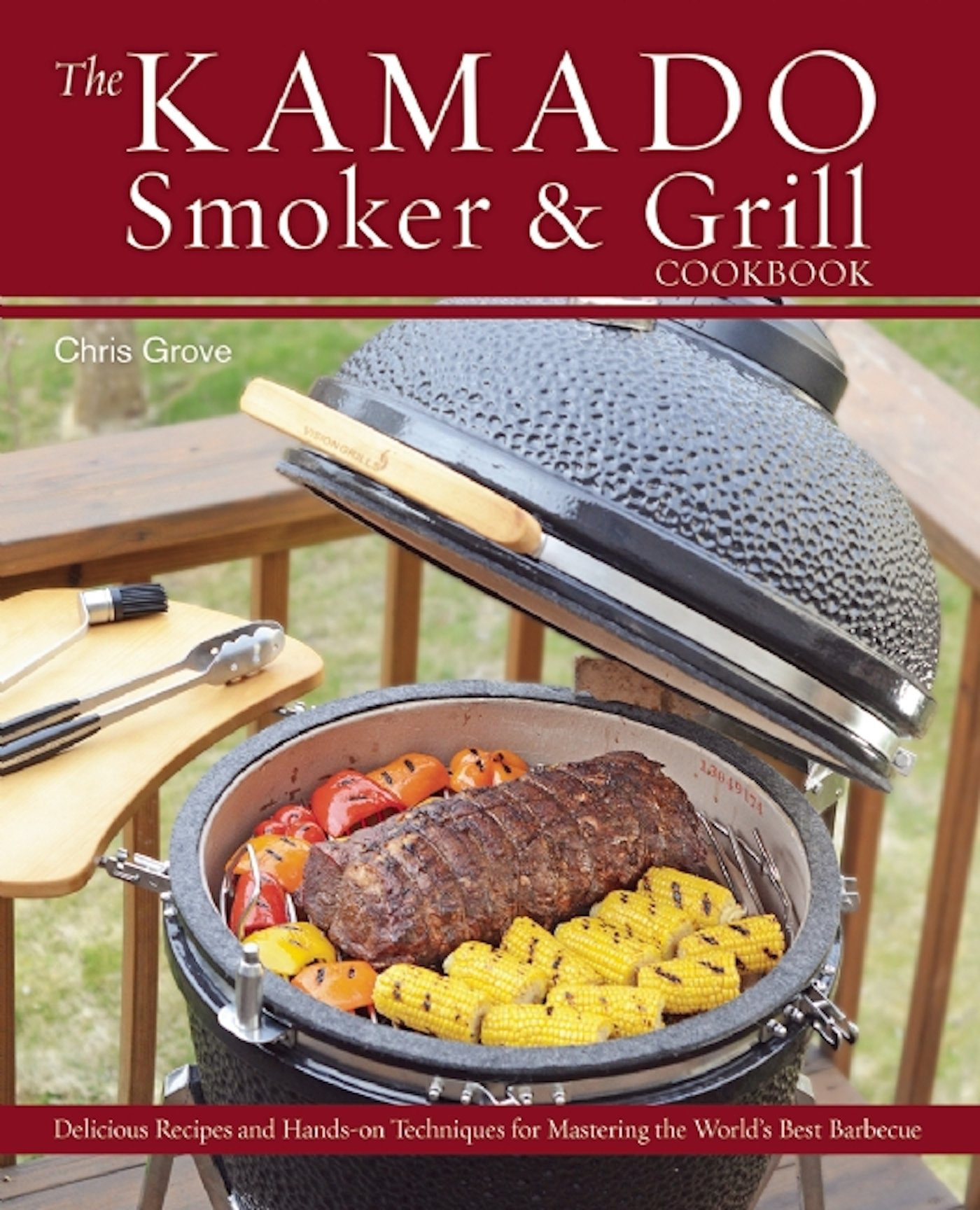 The Kamado Smoker and Grill Cookbook: Recipes and Techniques for the World's Best Barbecue by Ulysses Press