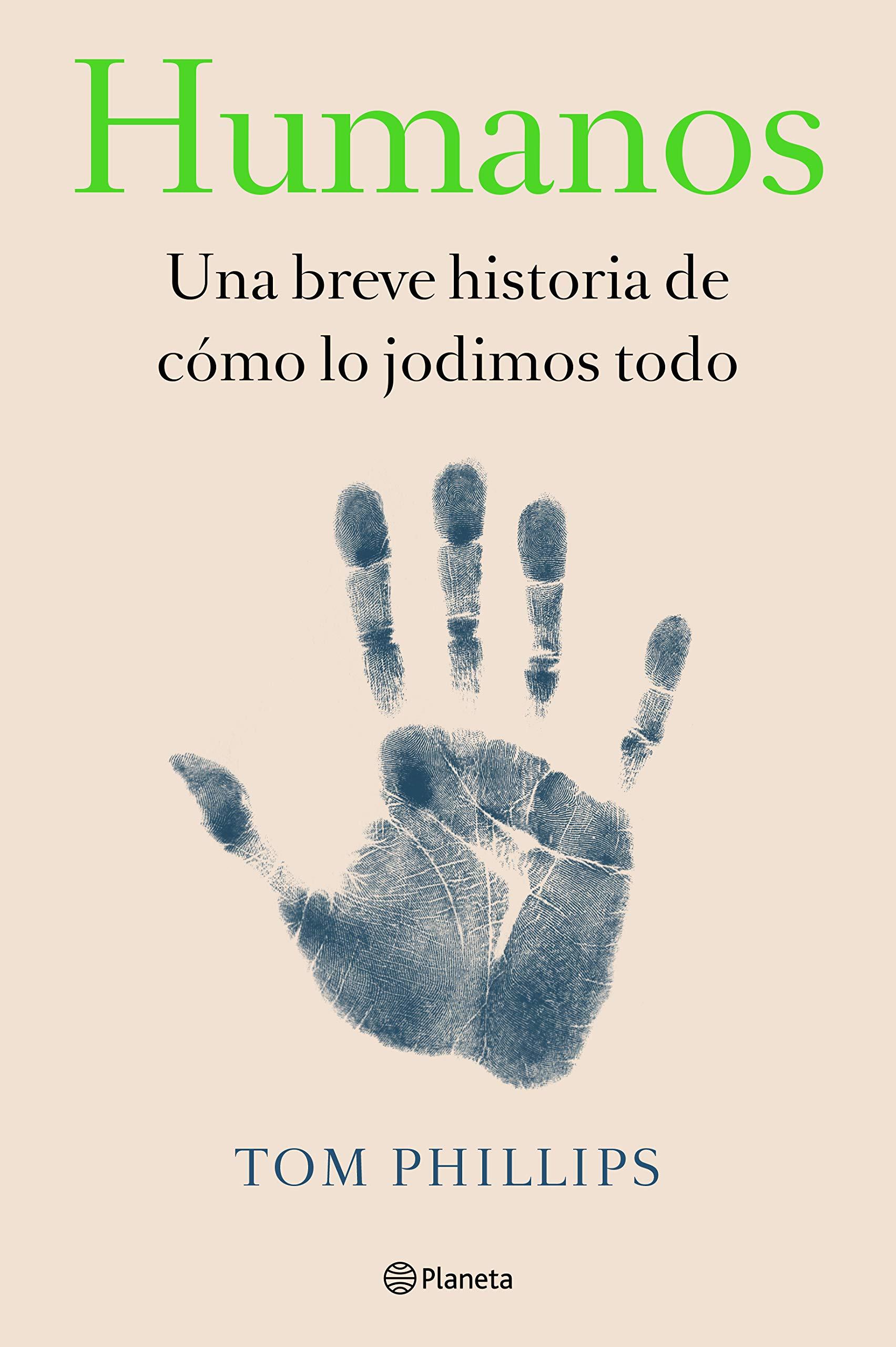 Humanos / Humans: Una breve historia de cómo lo jodimos todo / A Brief History of How We F*cked It All Up: Amazon.es: Phillips, Tom: Libros