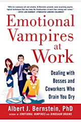 Emotional Vampires at Work: Dealing with Bosses and Coworkers Who Drain You Dry Kindle Edition