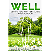 WELL: Getting real with physical and mental health (English Edition)