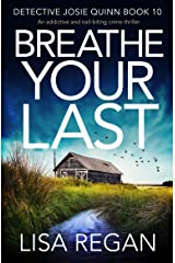 Breathe Your Last: An addictive and nail-biting crime thriller (Detective Josie Quinn Book 10) Kindle Edition