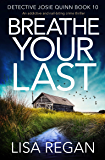 Breathe Your Last: An addictive and nail-biting crime thriller (Detective Josie Quinn Book 10)