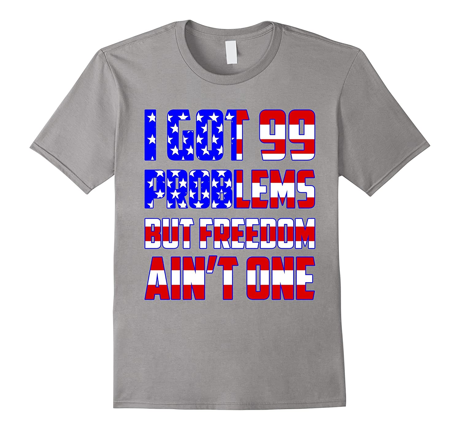 Deep-ish Thoughts  99 Problems But Freedom Aint One Tshirt-PL