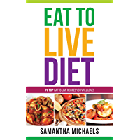 Eat To Live Diet Reloaded : 70 Top Eat To Live Recipes You Will Love !