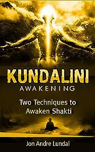 Kundalini Awakening: Two Techniques To Awaken Shakti