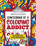 Confessions of a Coloring Addict: An adult coloring book with 30 coloring pages to feed your addiction