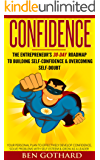 Confidence: The Entrepreneur's 30-Day Roadmap to Building Self Confidence & Overcoming Self-Doubt: How to Be Confident for Better Communication (Confidence ... More Confident, Self-Doubt, Startup Book 1)