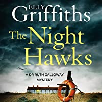 The Night Hawks: Dr Ruth Galloway Mysteries, Book 13