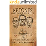 Ketones, The Fourth Fuel: Warburg to Krebs to Veech, the 250 Year Journey to Find the Fountain of Youth