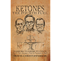 Ketones, The Fourth Fuel: Warburg to Krebs to Veech, the 250 Year Journey to Find the Fountain of Youth (English Edition…