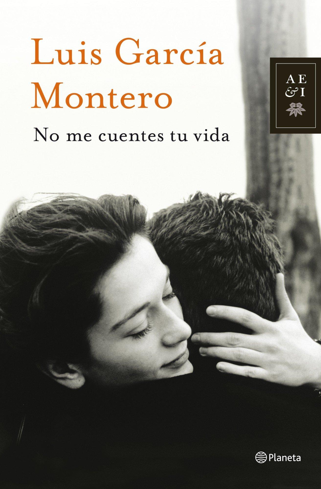 No me cuentes tu vida Autores Españoles e Iberoamericanos: Amazon.es: Luis García Montero: Libros