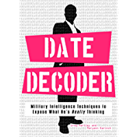 Date Decoder: Military Intelligence Techniques to Expose What What He's Really Thinking (English Edition)