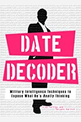 Date Decoder: Military Intelligence Techniques to Expose What What He's Really Thinking Kindle Edition