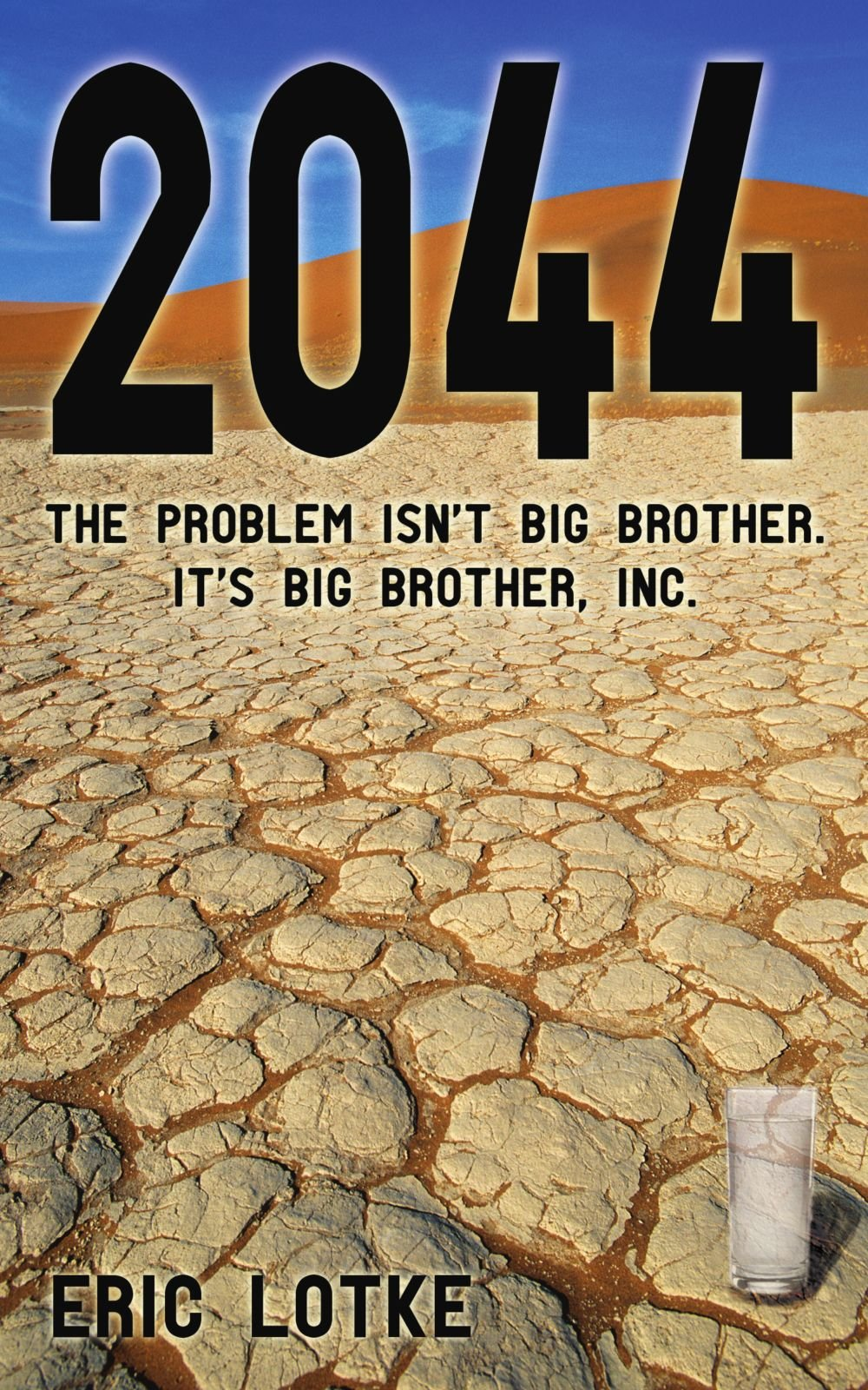2044: The Problem isn't Big Brother. It's Big Brother, Inc.: Eric Lotke:  9781440134715: Amazon.com: Books