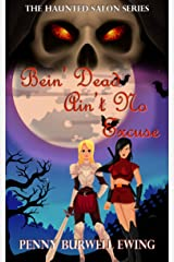 Bein' Dead Ain't No Excuse (The Haunted Salon Series Book 4) Kindle Edition