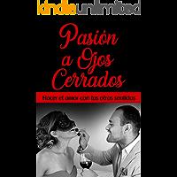 Pasión a Ojos Cerrados: Hacer el Amor con tus Otros Sentidos (Life Seduction playBooks nº 1)