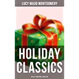 Lucy Maud Montgomery's Holiday Classics (Tales of Christmas & New Year): Including Anne Shirley Series