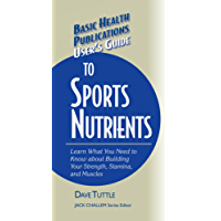 User's Guide to Sports Nutrients (Basic Health Publications User's Guide)