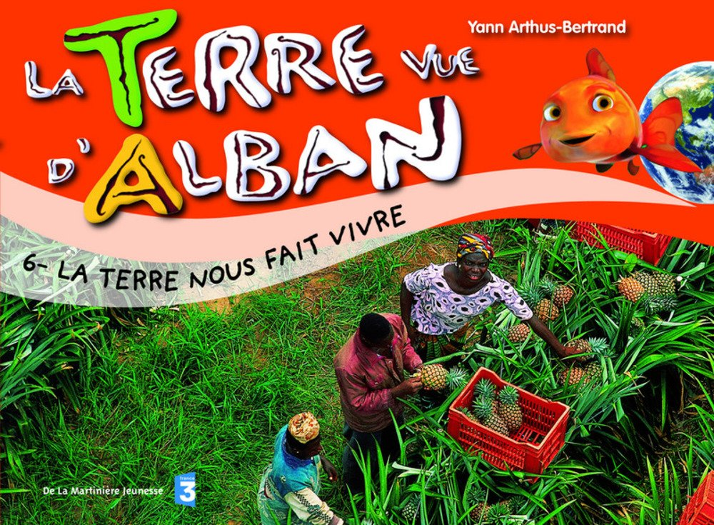 Terre Vue d'Alban 6 : L'Homme et les Richesses de la terre Album – 19 février 2009 Yann Arthus-Bertrand De La Martinière Jeunesse 273243874X 379782732438740