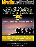 How to Shoot Like a Navy SEAL: Combat Marksmanship Fundamentals (English Edition)