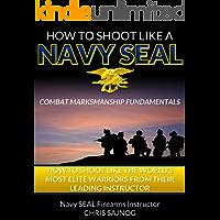 How to Shoot Like a Navy SEAL: Combat Marksmanship Fundamentals