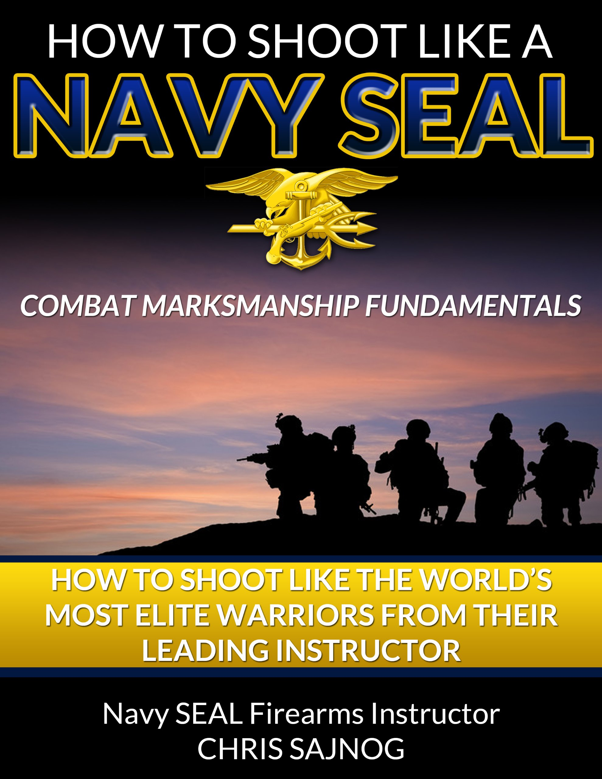 How To Shoot Like A Navy SEAL  Combat Marksmanship Fundamentals  English Edition