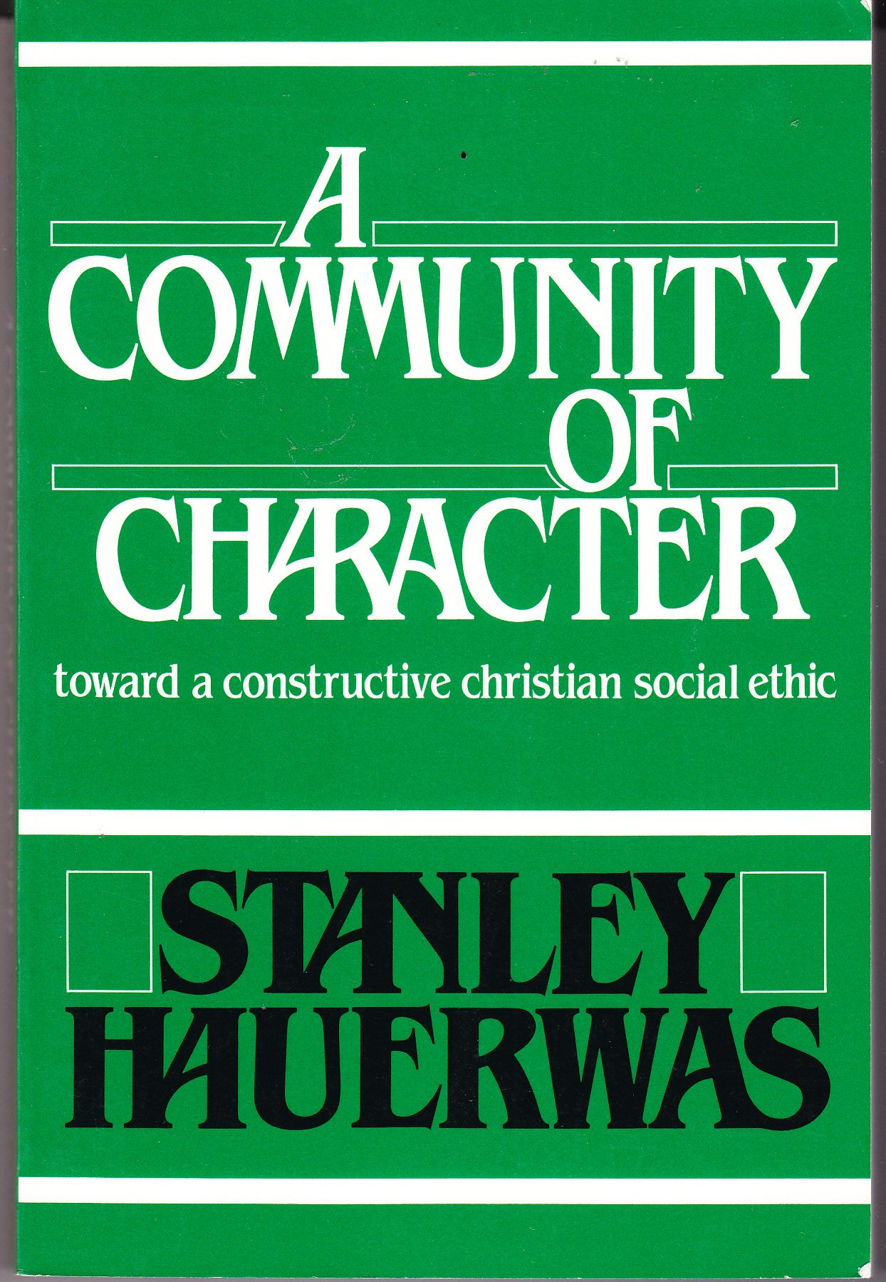 Community of Character, A: Toward a Constructive Christian Social Ethic:  Hauerwas, Stanley: Amazon.com: Books