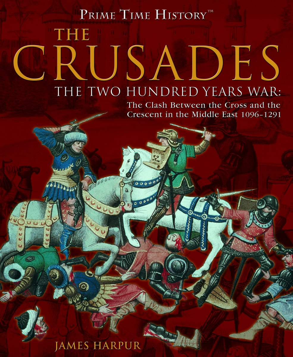 Download The Crusades: The Two Hundred Years War : the Clash Between the Cross and the Crescent in the Middle East 1096-1291 (Prime Time History) ebook