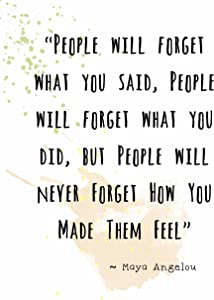Wall Art Print ~ MAYA ANGELOU Famous Quote:'...People will Never Forget How You Made them FEEL...' (8