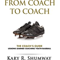 The Coach's Guide: Lessons Learned Coaching Youth Baseball: From Coach to Coach, Book 1