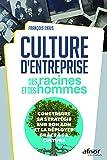 Culture d'entreprise : des racines et des hommes: Construire sa stratégie sur son ADN et la déployer grâce à sa culture