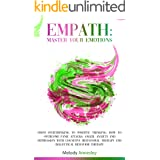 Empath: Master Your Emotions - From Overthinking to Positive Thinking: How to Overcome Panic Attacks, Anger, Anxiety and Depr