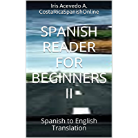 Spanish Reader For Beginners II: Spanish to English Translation (Spanish Reader For Beginners, Intermediate and Advanced Students nº 2) (Spanish Edition)