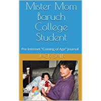"Mister Mom Baruch College Student: Pre-Internet ""Coming of Age"" Journal (Pre-Internet ""Coming of Age"" Journal Book 7) (English Edition)"