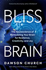 Bliss Brain: The Neuroscience of Remodeling Your Brain for Resilience, Creativity, and Joy Kindle Edition