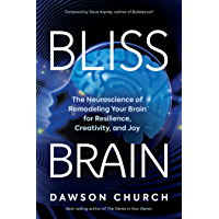 Bliss Brain: The Neuroscience of Remodeling Your Brain for Resilience, Creativity, and Joy (English Edition)