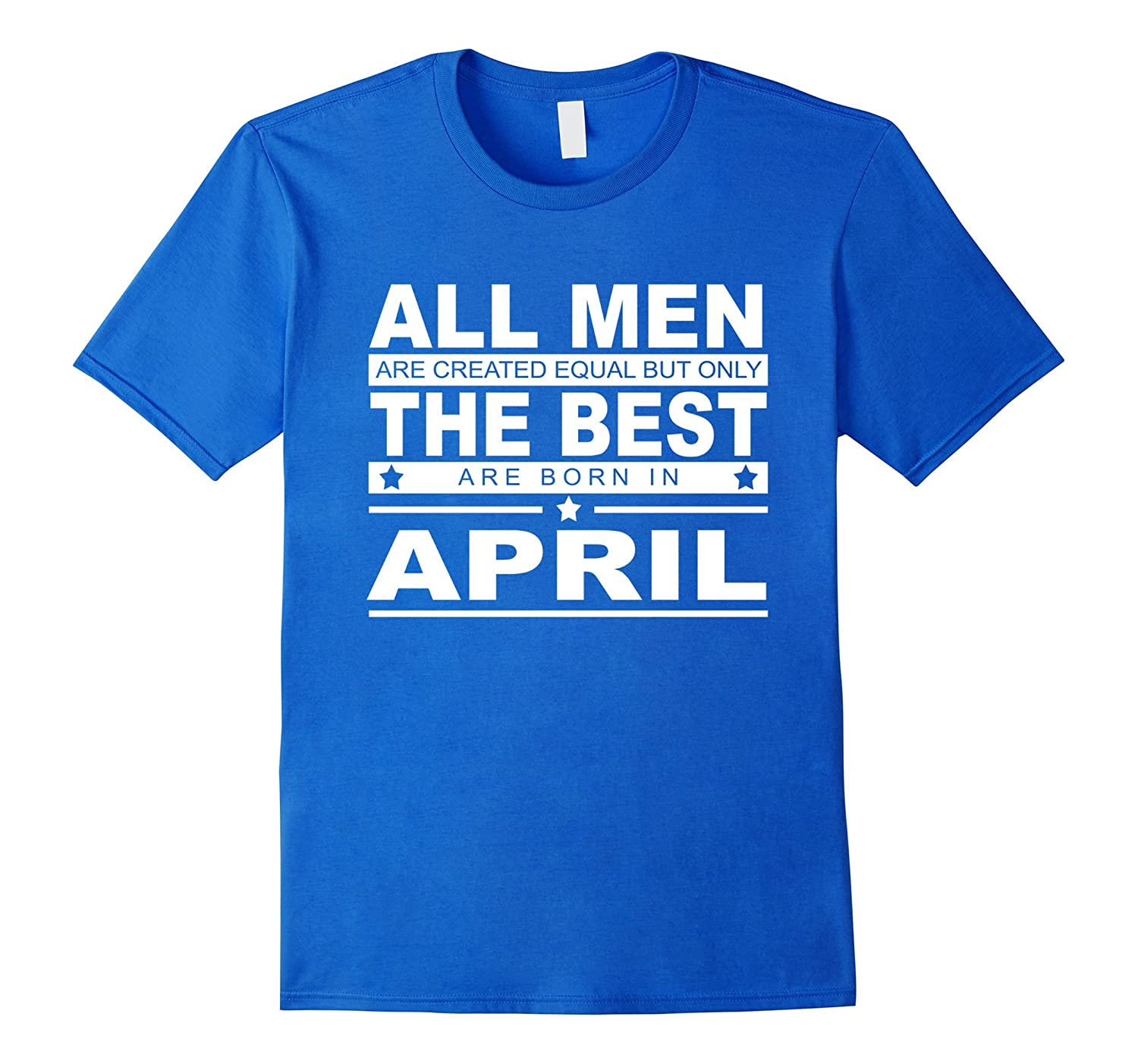 All Men Are Created Equal But Only Are Born In April T-shirt-FL