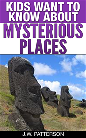 Kids Want To Know About Mysterious Places: A Childrens Book Ages 9-12 (Kids Want To Know About Series 4)