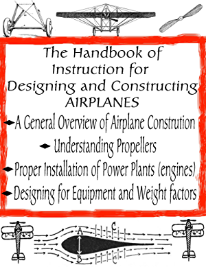 The Handbook of Instruction for Designing and Constructing Airplanes (Home Flight Construction 7)
