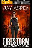 Firestorm (The Phoenix Enigma Book 3)